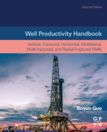 Well Productivity Handbook : Vertical, Fractured, Horizontal, Multilateral, Multi-Fractured, and Radial-Fractured Wells, Paperback / softback Book