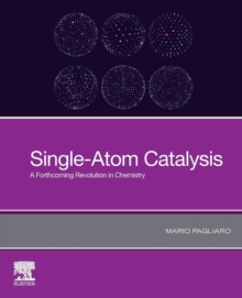 Single-Atom Catalysis : A Forthcoming Revolution in Chemistry, Paperback / softback Book