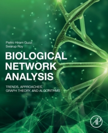 Biological Network Analysis : Trends, Approaches, Graph Theory, and Algorithms, Paperback / softback Book