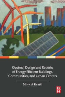 Optimal Design and Retrofit of Energy Efficient Buildings, Communities, and Urban Centers, Paperback Book