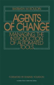 Agents of Change : Managing the Introduction of Automated Tools, Paperback / softback Book