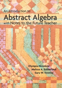 An Introduction to Abstract Algebra with Notes to the Future Teacher, Hardback Book