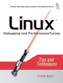 Linux Debugging and Performance Tuning : Tips and Techniques, Paperback / softback Book