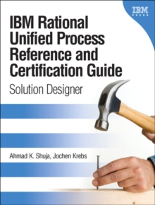 IBM Rational Unified Process Reference and Certification Guide : Solution Designer (RUP), Paperback Book