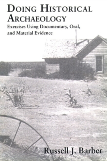 Doing Historical Archaeology : Exercises Using Documentary, Oral, and Material Evidence, Paperback / softback Book