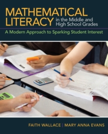 Mathematical Literacy in the Middle and High School Grades : A Modern Approach to Sparking Student Interest, Paperback / softback Book