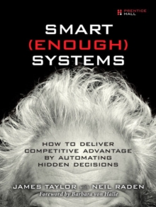 Smart Enough Systems : How to Deliver Competitive Advantage by Automating Hidden Decisions, Paperback / softback Book
