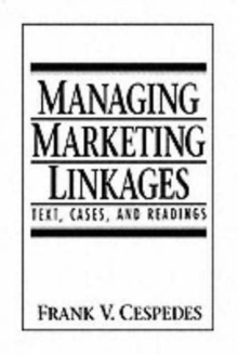 Managing Marketing Linkages : Text, Cases, and Readings, Paperback Book