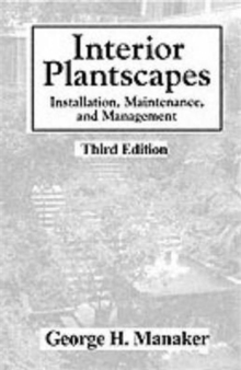 Interior Plantscapes : Installation, Maintenance, and Management, Paperback Book