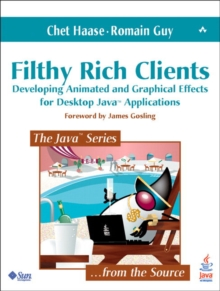 Filthy Rich Clients : Developing Animated and Graphical Effects for Desktop Java? Applications, Paperback / softback Book