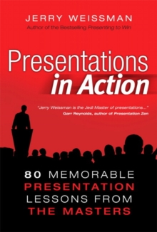 Presentations in Action : 80 Memorable Presentation Lessons from the Masters, Hardback Book