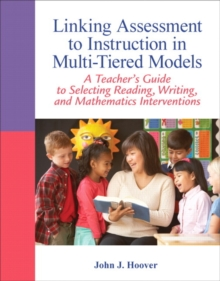 Linking Assessment to Instruction in Multi-Tiered Models : A Teacher's Guide to Selecting, Reading, Writing, and Mathematics Interventions, Paperback Book