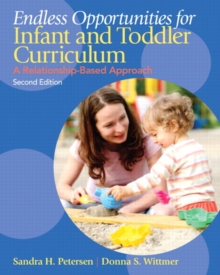 Endless Opportunities for Infant and Toddler Curriculum : A Relationship-Based Approach, Paperback / softback Book