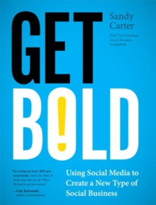 Get Bold : Using Social Media to Create a New Type of Social Business, Paperback Book