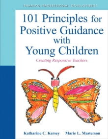 101 Principles for Positive Guidance with Young Children : Creating Responsive Teachers, Paperback / softback Book