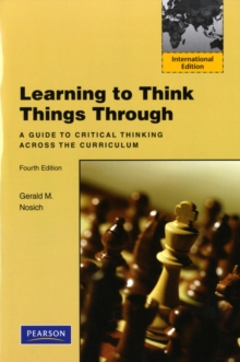 Learning to Think Things Through : A Guide to Critical Thinking Across the Curriculum: International Edition, Paperback / softback Book