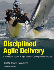 Disciplined Agile Delivery : A Practitioner's Guide to Agile Software Delivery in the Enterprise, Paperback Book