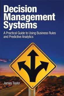 Decision Management Systems : A Practical Guide to Using Business Rules and Predictive Analytics, Paperback Book