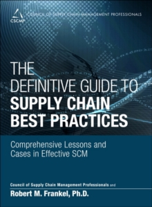 The Definitive Guide to Supply Chain Best Practices : Comprehensive Lessons and Cases in Effective SCM, Hardback Book