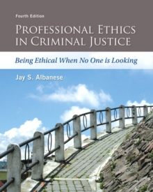 Professional Ethics in Criminal Justice : Being Ethical When No One is Looking, Paperback / softback Book