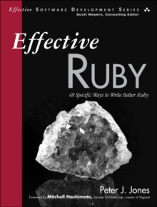 Effective Ruby : 48 Specific Ways to Write Better Ruby, Paperback / softback Book