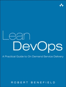 Lean DevOps : A Practical Guide to On Demand Service Delivery, Paperback / softback Book