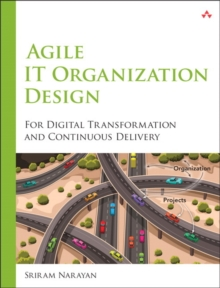 Agile IT Organization Design : For Digital Transformation and Continuous Delivery, Paperback Book
