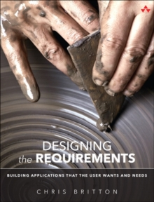 Designing the Requirements : Building Applications that the User Wants and Needs, Paperback / softback Book