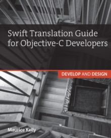 Swift Translation Guide for Objective-C Users : Develop and Design, Paperback Book