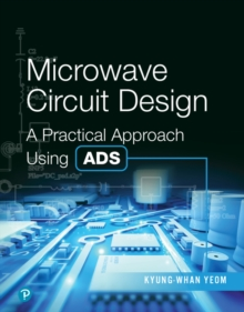 Microwave Circuit Design : A Practical Approach Using Ads, Hardback Book