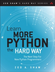 Learn More Python 3 the Hard Way : The Next Step for New Python Programmers, Paperback / softback Book
