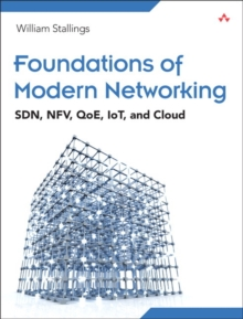 Foundations of Modern Networking : SDN, NFV, QoE, IoT, and Cloud, Paperback / softback Book