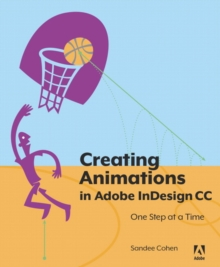 Creating Animations in Adobe InDesign CC One Step at a Time, Paperback / softback Book