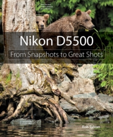 Nikon D5500 : From Snapshots to Great Shots, Paperback Book