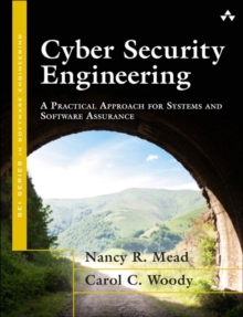 Cyber Security Engineering : A Practical Approach for Systems and Software Assurance, Paperback Book