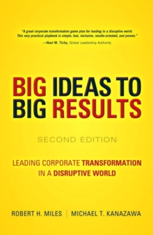 BIG Ideas to BIG Results : Leading Corporate Transformation in a Disruptive World, Hardback Book