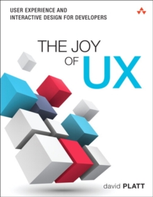 The Joy of UX : User Experience and Interactive Design for Developers, Paperback / softback Book