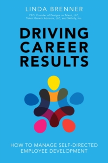 Driving Career Results : How to Manage Self-Directed Employee Development, Hardback Book
