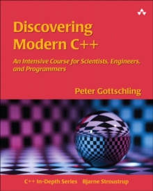 Discovering Modern C++ : An Intensive Course for Scientists, Engineers, and Programmers, Paperback / softback Book