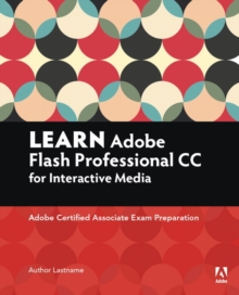Learn Adobe Animate CC for Interactive Media : Adobe Certified Associate Exam Preparation, Paperback / softback Book
