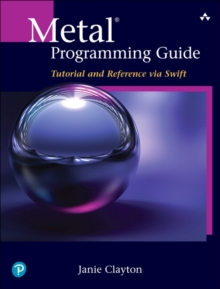 Metal Programming Guide : Tutorial and Reference via Swift, Paperback Book