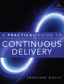 A Practical Guide to Continuous Delivery, Paperback Book