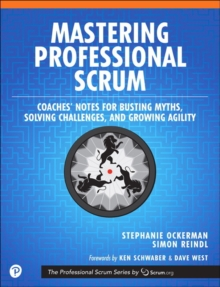 Mastering Professional Scrum : Coaches' Notes for Busting Myths, Solving Challenges, and Growing Agility, Paperback / softback Book