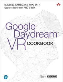 Google Daydream VR Cookbook : Building Games and Apps with Google Daydream and Unity, Paperback Book