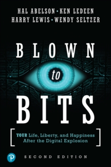 Blown to Bits : Your Life, Liberty, and Happiness After the Digital Explosion, Paperback / softback Book