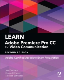 Learn Adobe Premiere Pro CC for Video Communication : Adobe Certified Associate Exam Preparation, Paperback / softback Book