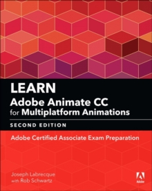 Learn Adobe Animate CC for Multiplatform Animations : Adobe Certified Associate Exam Preparation, Paperback / softback Book