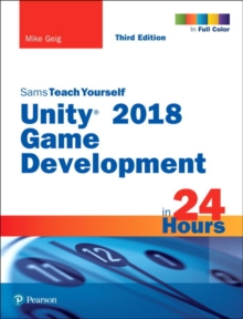 Unity 2018 Game Development in 24 Hours, Sams Teach Yourself, Paperback / softback Book