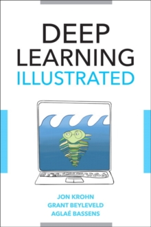 Deep Learning Illustrated : A Visual, Interactive Guide to Artificial Intelligence, Paperback / softback Book
