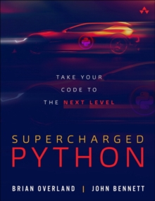 Supercharged Python : Take Your Code to the Next Level, Paperback / softback Book